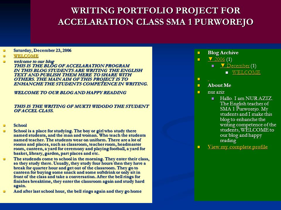 WRITING PORTFOLIO PROJECT FOR ACCELARATION CLASS SMA 1 PURWOREJO Saturday, December 23, 2006 Saturday, December 23, 2006 WELCOME WELCOME WELCOME welco