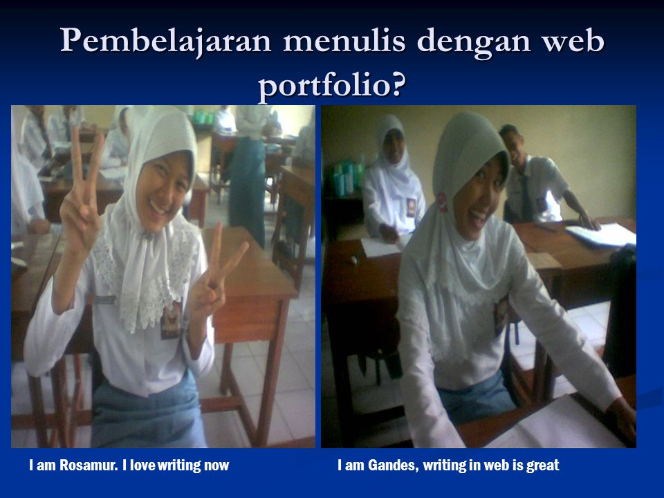 Pembelajaran menulis dengan web portfolio? I am Rosamur. I love writing nowI am Gandes, writing in web is great