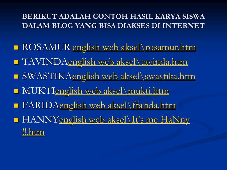 BERIKUT ADALAH CONTOH HASIL KARYA SISWA DALAM BLOG YANG BISA DIAKSES DI INTERNET ROSAMUR english web aksel\rosamur.htm ROSAMUR english web aksel\rosam