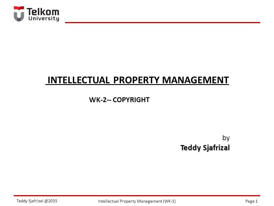 Intellectual Property Management (WK-1)Page 2 Teddy Sjafrizal @2015 LEARNING OUTCOMES PERTE MUAN KE- KEMAMPUAN/KO MPETENSI AKHIR YANG DIHARAPKAN BAHAN KAJIAN (MATERI AJAR) BENTUK PEMBELAJA RAN KRITERIA (INDIKATOR) PENILAIAN BOBOT NILAI (%) 123456 2Mampu memahami dan mengidentifikasi Copyrights pada produk industri Defini Copyrigths ( Indonesia & USPTO) Contoh aplikasi Copyrights Kuliah tatap mukaDiskusi tentang studi kasus Copyrights Ketepatan dalam definisi Copyrights.