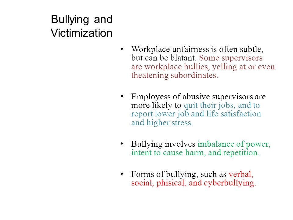 Bullying and Victimization Workplace unfairness is often subtle, but can be blatant.