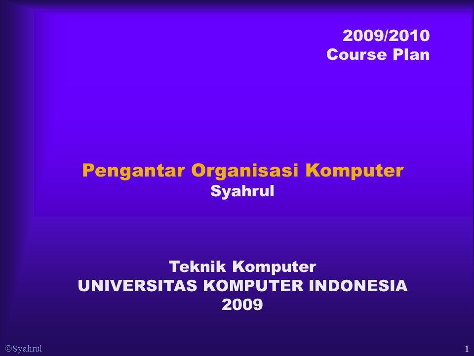 Syahrul 1 2009/2010 Course Plan Pengantar Organisasi Komputer Syahrul Teknik Komputer UNIVERSITAS KOMPUTER INDONESIA 2009
