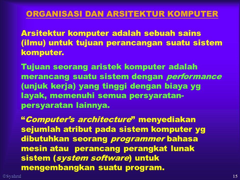  Syahrul 15 ORGANISASI DAN ARSITEKTUR KOMPUTER Arsitektur komputer adalah sebuah sains (ilmu) untuk tujuan perancangan suatu sistem komputer.