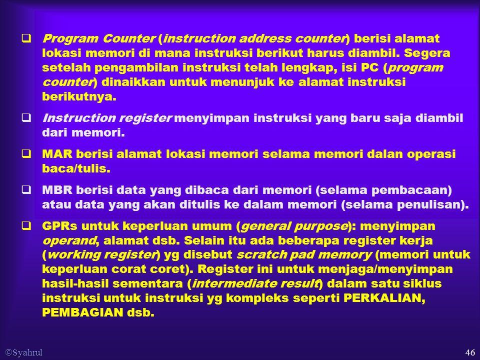  Syahrul 46  Program Counter (instruction address counter) berisi alamat lokasi memori di mana instruksi berikut harus diambil.
