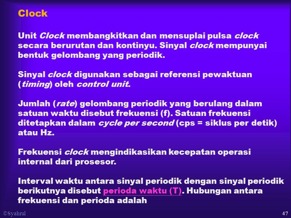  Syahrul 47 Clock Unit Clock membangkitkan dan mensuplai pulsa clock secara berurutan dan kontinyu.