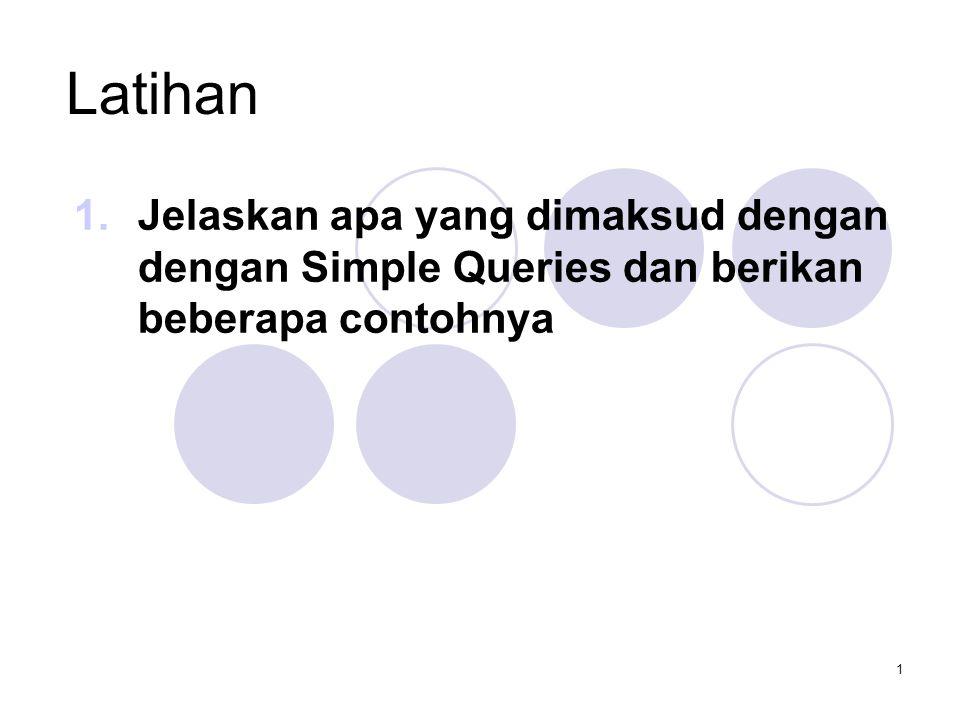 1 Latihan 1.Jelaskan apa yang dimaksud dengan dengan Simple Queries dan berikan beberapa contohnya