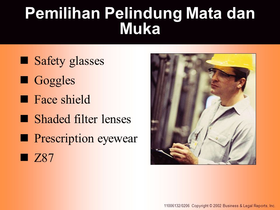 11006132/0206 Copyright © 2002 Business & Legal Reports, Inc. Pemilihan Pelindung Mata dan Muka Safety glasses Goggles Face shield Shaded filter lense