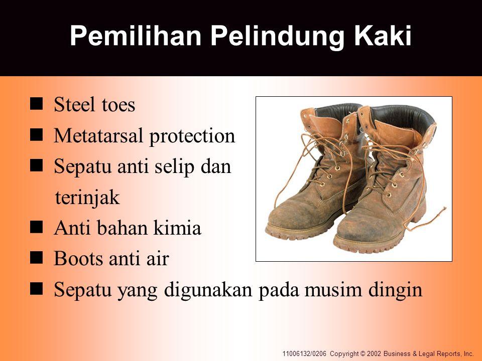 11006132/0206 Copyright © 2002 Business & Legal Reports, Inc. Pemilihan Pelindung Kaki Steel toes Metatarsal protection Sepatu anti selip dan terinjak