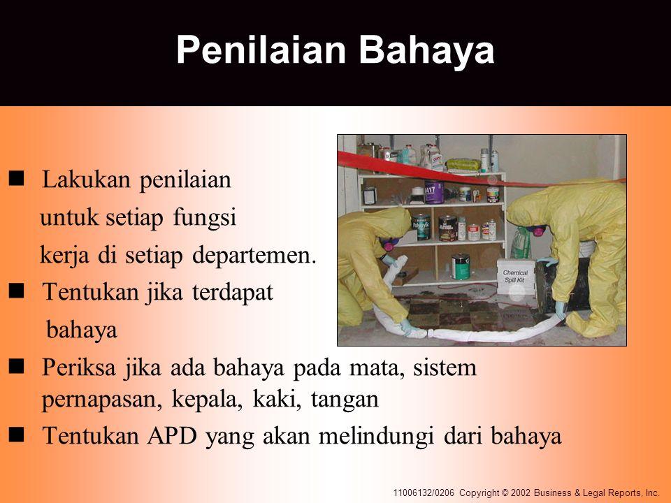 11006132/0206 Copyright © 2002 Business & Legal Reports, Inc. Penilaian Bahaya Lakukan penilaian untuk setiap fungsi kerja di setiap departemen. Tentu