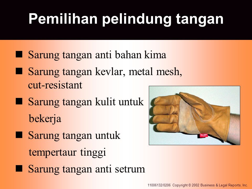 11006132/0206 Copyright © 2002 Business & Legal Reports, Inc. Pemilihan pelindung tangan Sarung tangan anti bahan kima Sarung tangan kevlar, metal mes