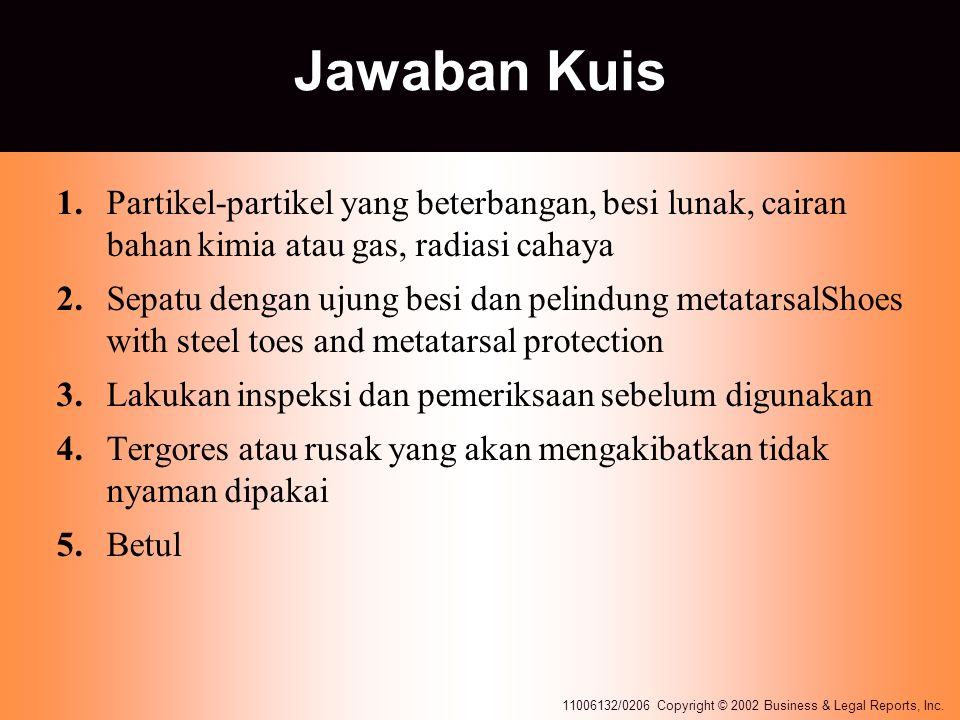 11006132/0206 Copyright © 2002 Business & Legal Reports, Inc. Jawaban Kuis 1.Partikel-partikel yang beterbangan, besi lunak, cairan bahan kimia atau g