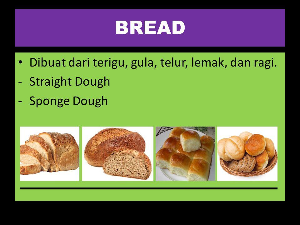 BREAD Dibuat dari terigu, gula, telur, lemak, dan ragi. -Straight Dough -Sponge Dough