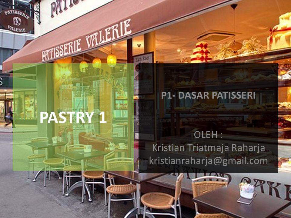 PATISSERI Bahasa Perancis yaitu P ậ tisserie Kue-kue yang berasa dari berbagai macam adonan yang dibentuk dan didekorasi yang mengandung cita rasa seni yang tinggi