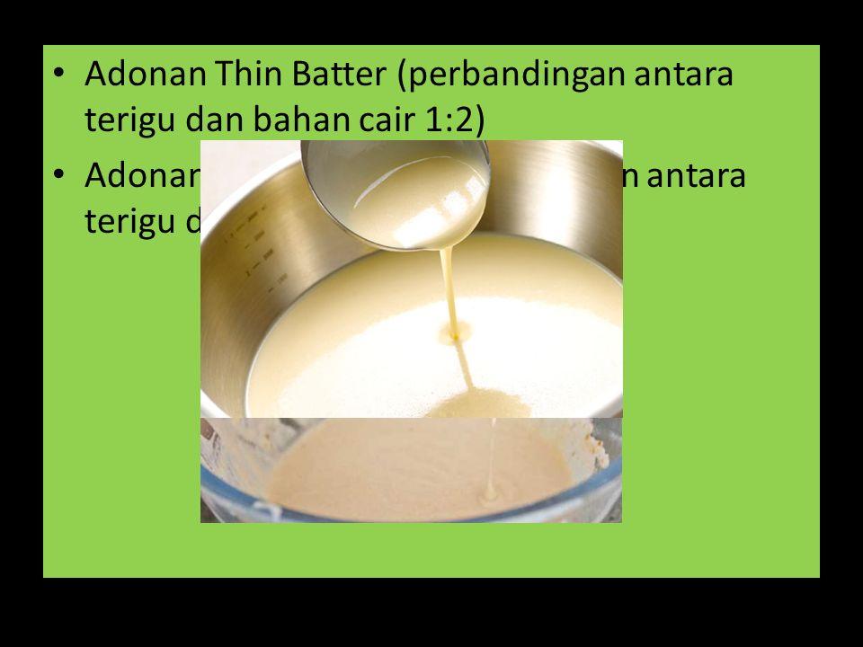 Adonan Thin Batter (perbandingan antara terigu dan bahan cair 1:2) Adonan Thick Batter (perbandingan antara terigu dan bahan cair 1:1)