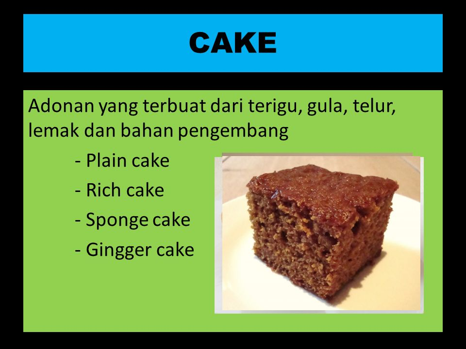 COOKIES Dibuat dengan menggunakan terigu, gula, lemak, telur, tanpa menggunakan bahan pengembang -jenisnya sama dengan cake tergantung dari penggunaan lemaknya