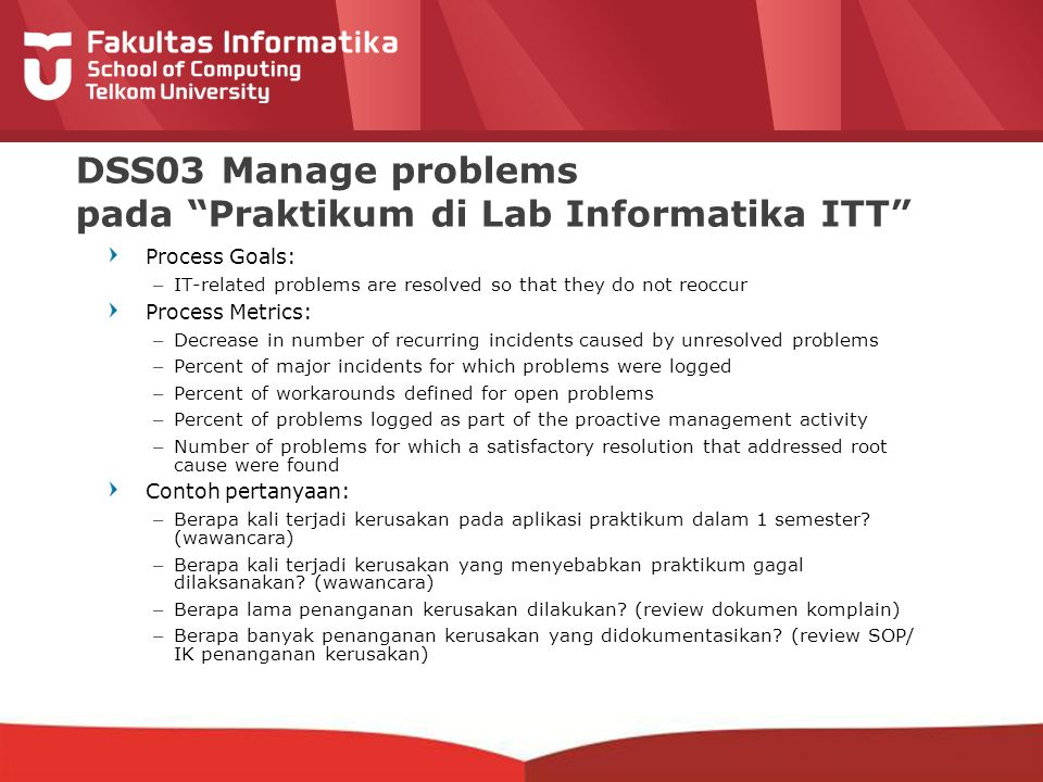"12-CRS-0106 REVISED 8 FEB 2013 DSS03 Manage problems pada ""Praktikum di Lab Informatika ITT"" Process Goals: –IT-related problems are resolved so that"