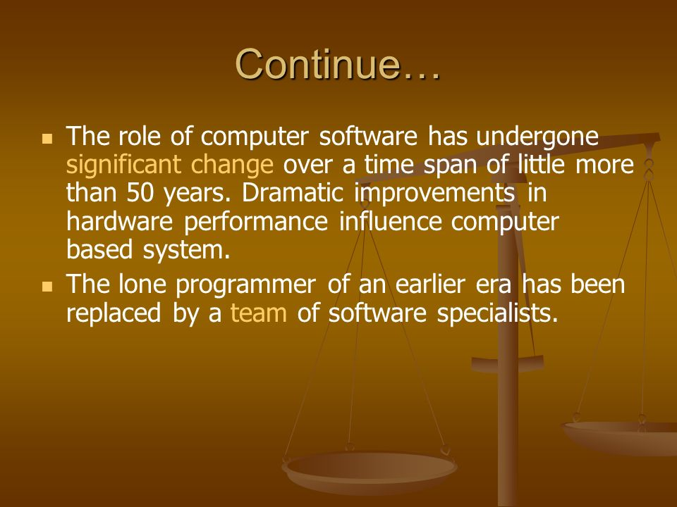 Continue… The role of computer software has undergone significant change over a time span of little more than 50 years.