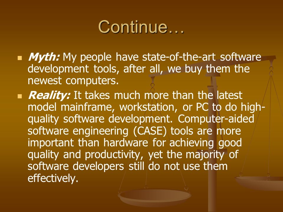 Continue… Myth: My people have state-of-the-art software development tools, after all, we buy them the newest computers.