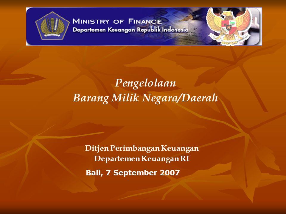 Pengelolaan Barang Milik Negara/Daerah Bali, 7 September 2007 Ditjen Perimbangan Keuangan Departemen Keuangan RI