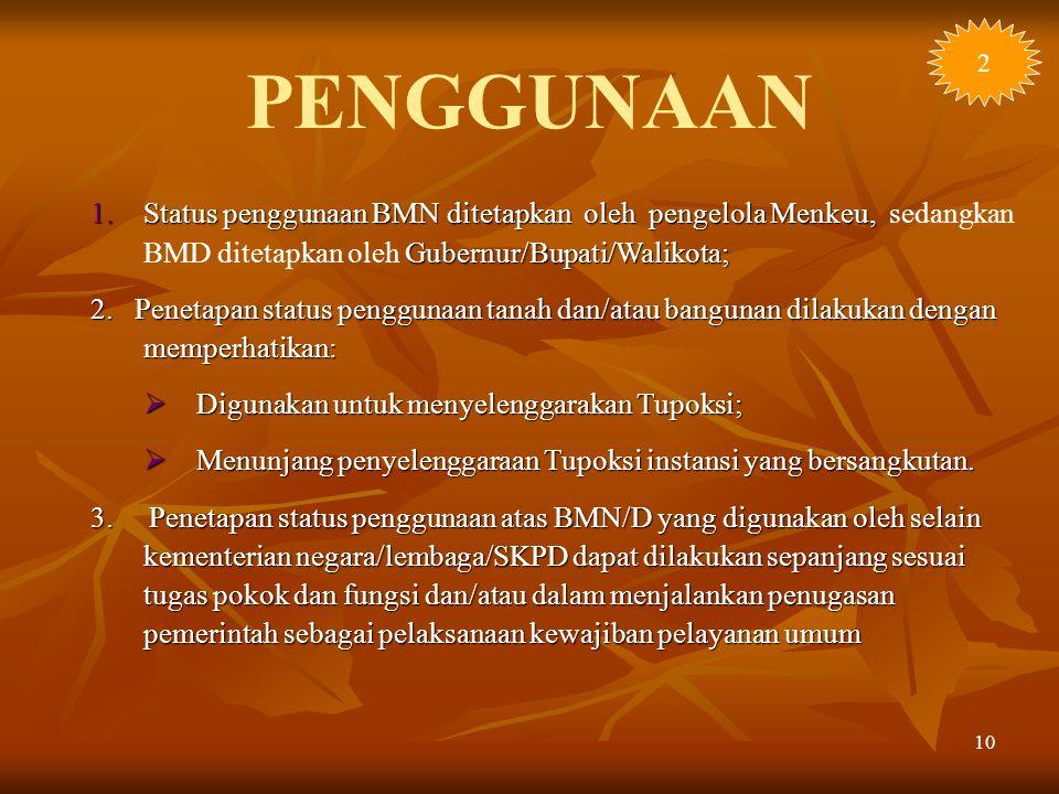 10 1.Status penggunaan BMN ditetapkan oleh pengelola Menkeu, Gubernur/Bupati/Walikota; 1.Status penggunaan BMN ditetapkan oleh pengelola Menkeu, sedan