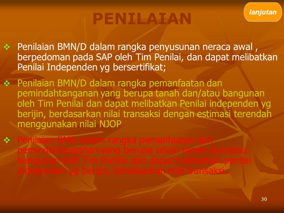 30  Penilaian BMN/D dalam rangka penyusunan neraca awal, berpedoman pada SAP oleh Tim Penilai, dan dapat melibatkan Penilai Independen yg bersertifik