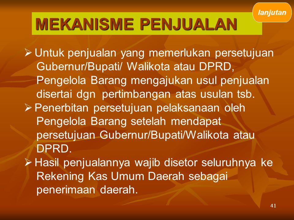 41  Untuk penjualan yang memerlukan persetujuan Gubernur/Bupati/ Walikota atau DPRD, Pengelola Barang mengajukan usul penjualan disertai dgn pertimba