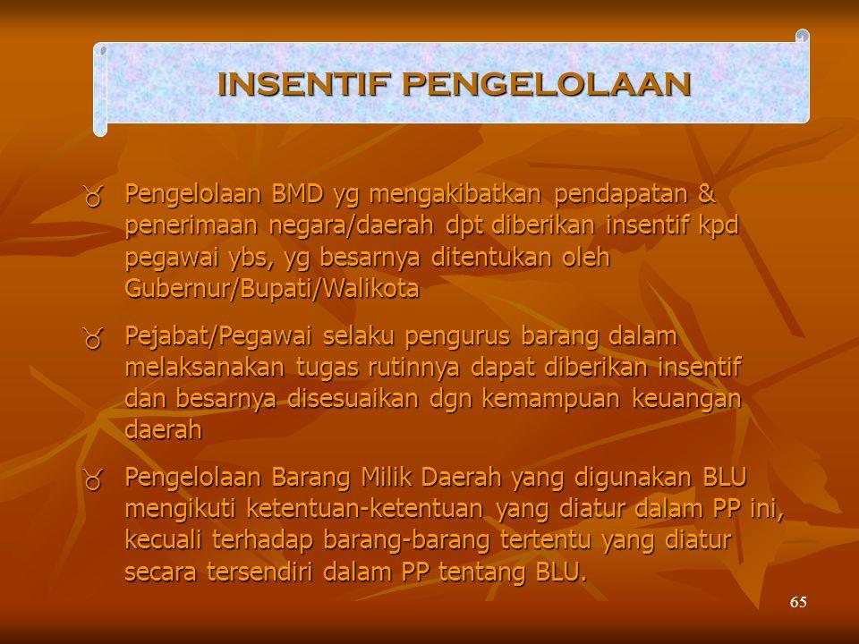65 INSENTIF PENGELOLAAN  Pengelolaan BMD yg mengakibatkan pendapatan & penerimaan negara/daerah dpt diberikan insentif kpd pegawai ybs, yg besarnya d