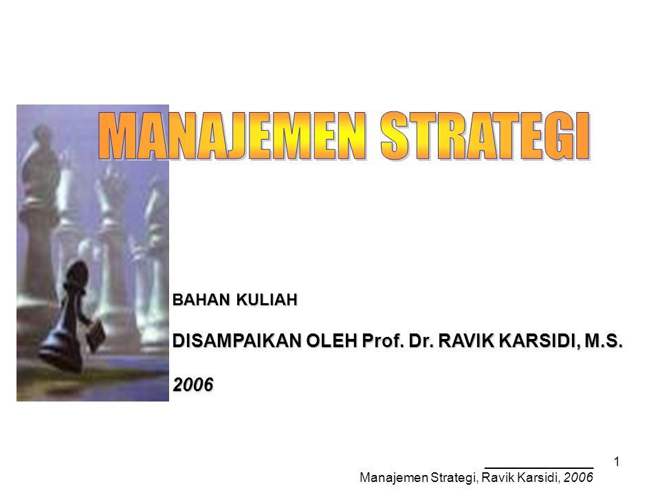 _______________ Manajemen Strategi, Ravik Karsidi, 2006 1 BAHAN KULIAH DISAMPAIKAN OLEH Prof.