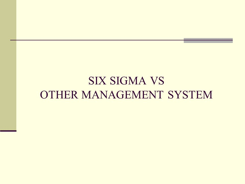 SIX SIGMA VS OTHER MANAGEMENT SYSTEM