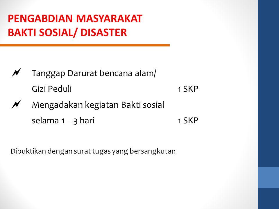 PENGABDIAN MASYARAKAT BAKTI SOSIAL/ DISASTER  Tanggap Darurat bencana alam/ Gizi Peduli1 SKP  Mengadakan kegiatan Bakti sosial selama 1 – 3 hari 1 S