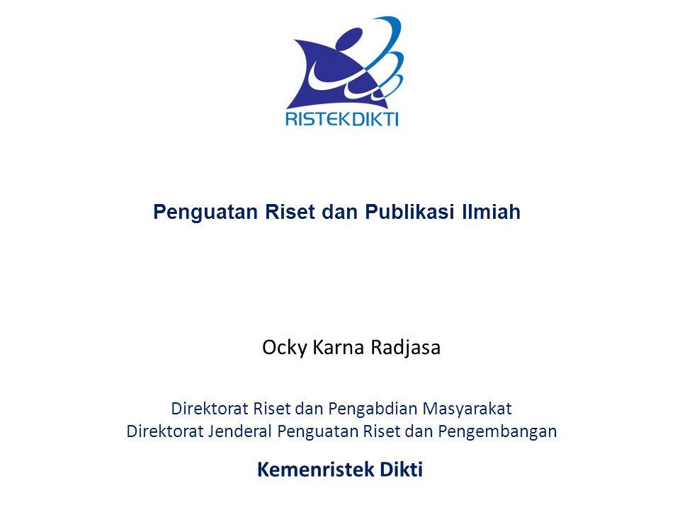 Penguatan Riset dan Publikasi Ilmiah Ocky Karna Radjasa Kemenristek Dikti Direktorat Riset dan Pengabdian Masyarakat Direktorat Jenderal Penguatan Ris