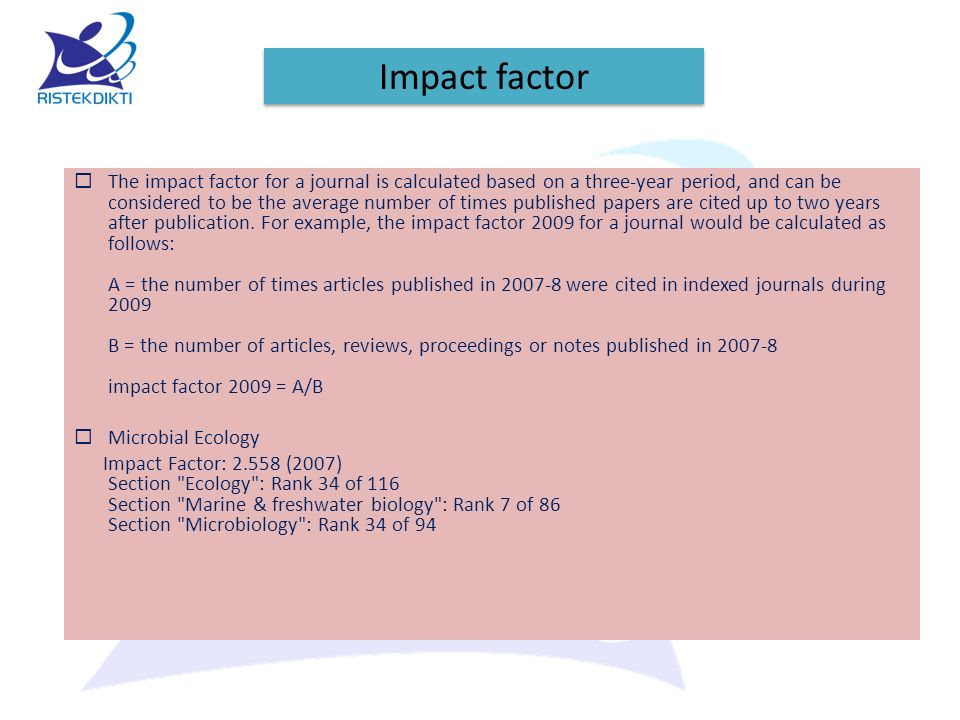Impact factor  The impact factor for a journal is calculated based on a three-year period, and can be considered to be the average number of times pu