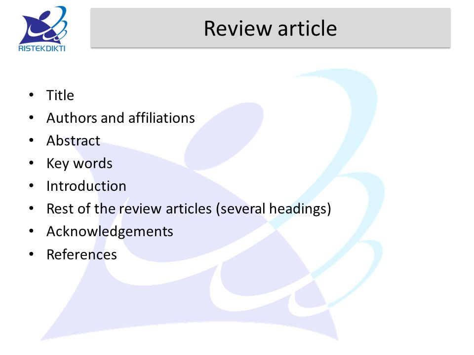 Review article Title Authors and affiliations Abstract Key words Introduction Rest of the review articles (several headings) Acknowledgements Referenc