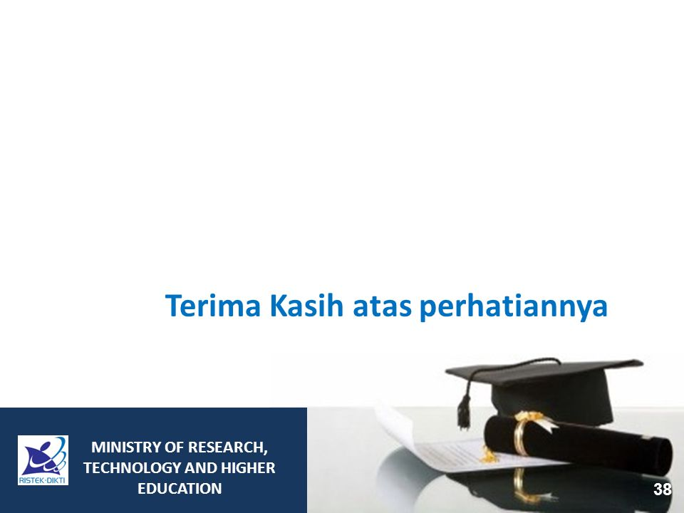 Terima Kasih atas perhatiannya MINISTRY OF RESEARCH, TECHNOLOGY AND HIGHER EDUCATION 38