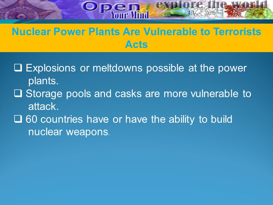 Nuclear Power Plants Are Vulnerable to Terrorists Acts  Explosions or meltdowns possible at the power plants.