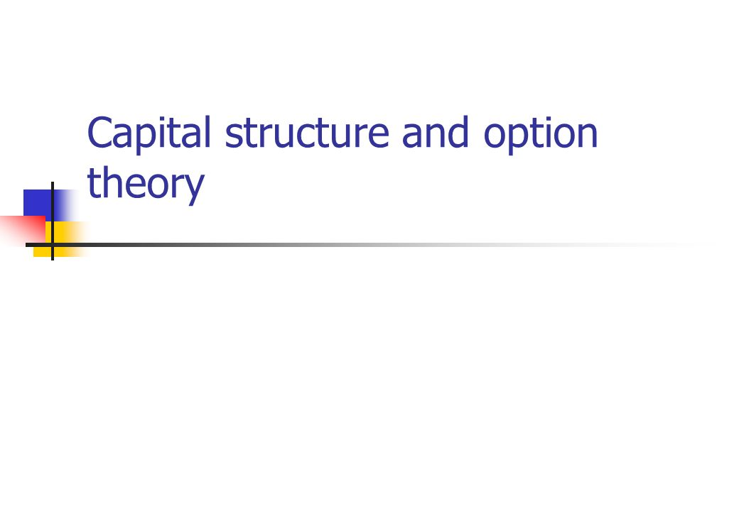 Capital structure and option theory