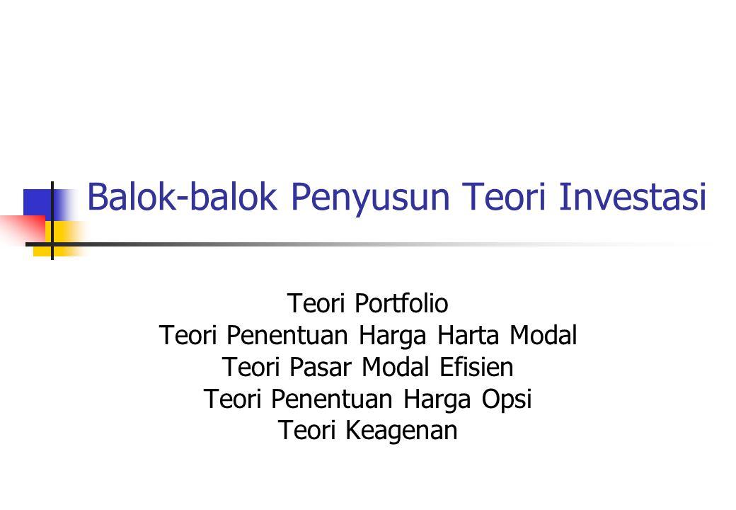 Balok-balok Penyusun Teori Investasi Teori Portfolio Teori Penentuan Harga Harta Modal Teori Pasar Modal Efisien Teori Penentuan Harga Opsi Teori Keag