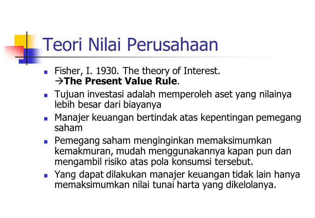 Teori Nilai Perusahaan Fisher, I. 1930. The theory of Interest.  The Present Value Rule. Tujuan investasi adalah memperoleh aset yang nilainya lebih