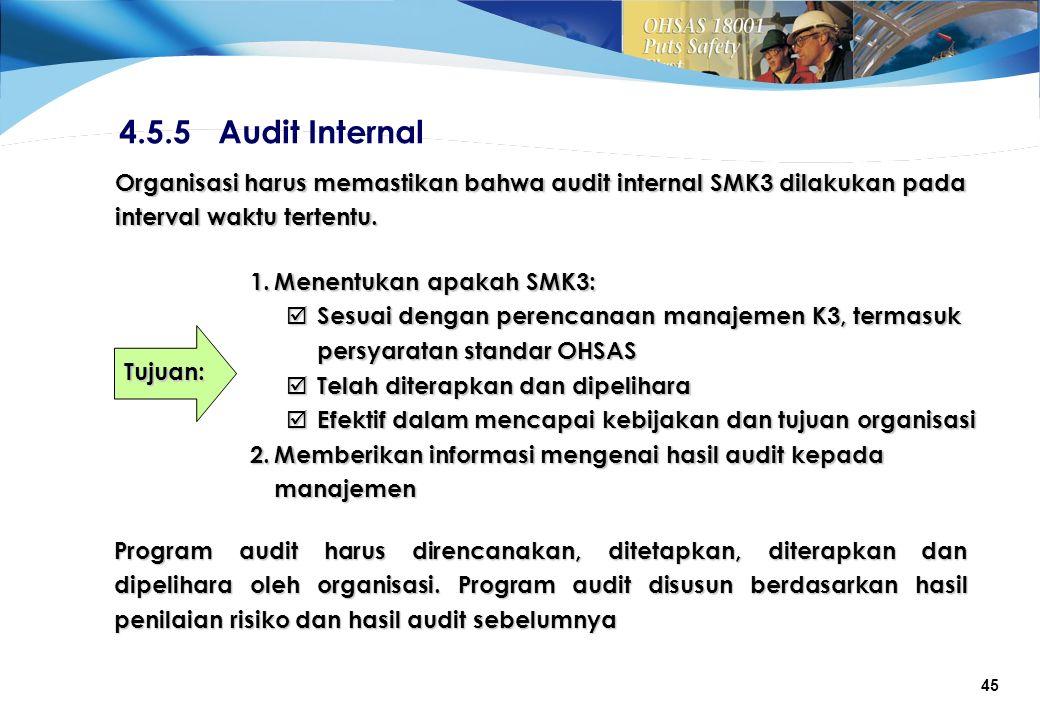 45 4.5.5 Audit Internal Organisasi harus memastikan bahwa audit internal SMK3 dilakukan pada interval waktu tertentu.