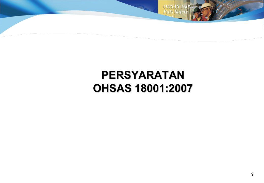 10 Model Sistem Manajemen K3 Menurut BS OHSAS 18001:2007 Kebijakan K3 Perencanaan Penerapan dan Operasi Pemeriksaan dan Tindakan Perbaikan Tinjauan Ulang Manajemen Peningkatan Berkelanjutan