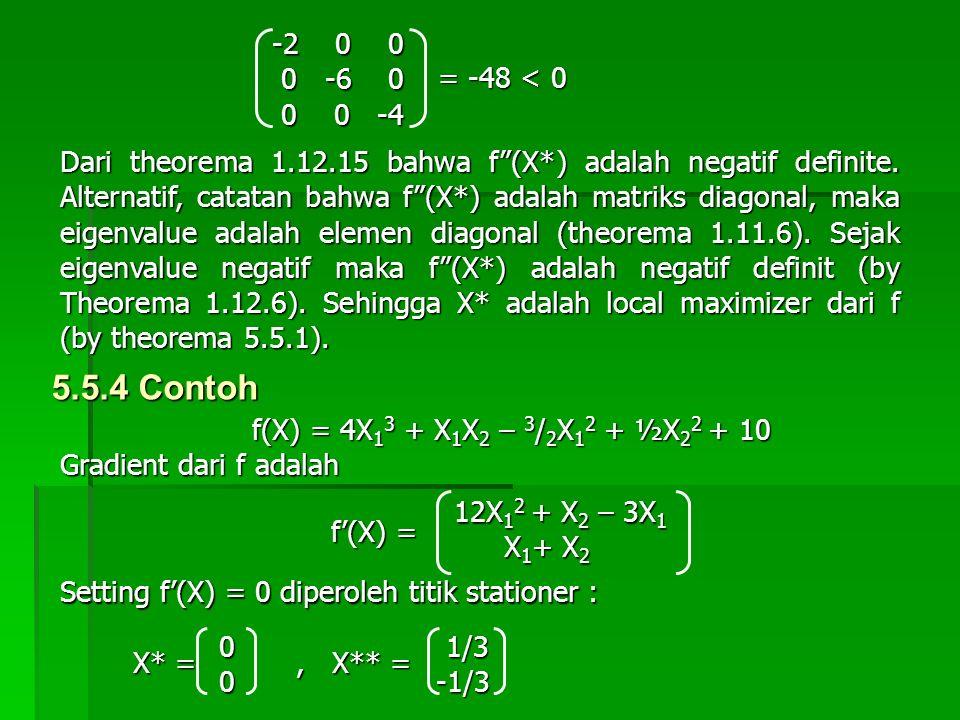 """= -48 < 0 -2 0 0 0 -6 0 0 -6 0 0 0 -4 0 0 -4 Dari theorema 1.12.15 bahwa f""""(X*) adalah negatif definite. Alternatif, catatan bahwa f""""(X*) adalah matri"""