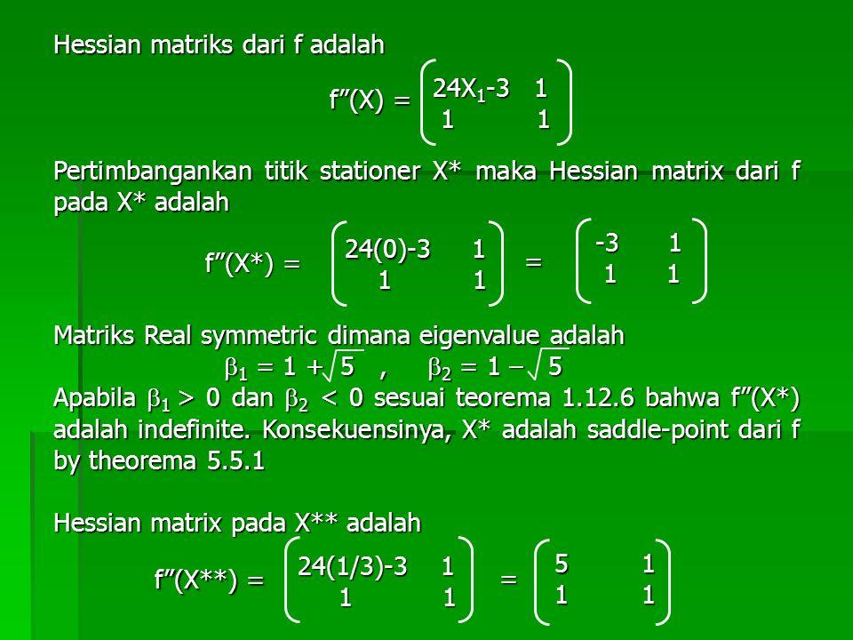 """Hessian matriks dari f adalah f""""(X) = 24X 1 -3 1 1 1 1 1 Pertimbangankan titik stationer X* maka Hessian matrix dari f pada X* adalah f""""(X*) = 24(0)-3"""