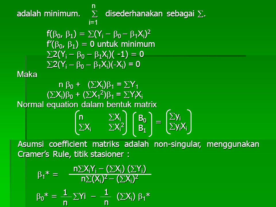 adalah minimum.  disederhanakan sebagai . f(  0,  1 ) =  (Y i –  0 –  1 X i ) 2 f'(  0,  1 ) = 0 untuk minimum  2(Y i –  0 –  1 X i )( -1)