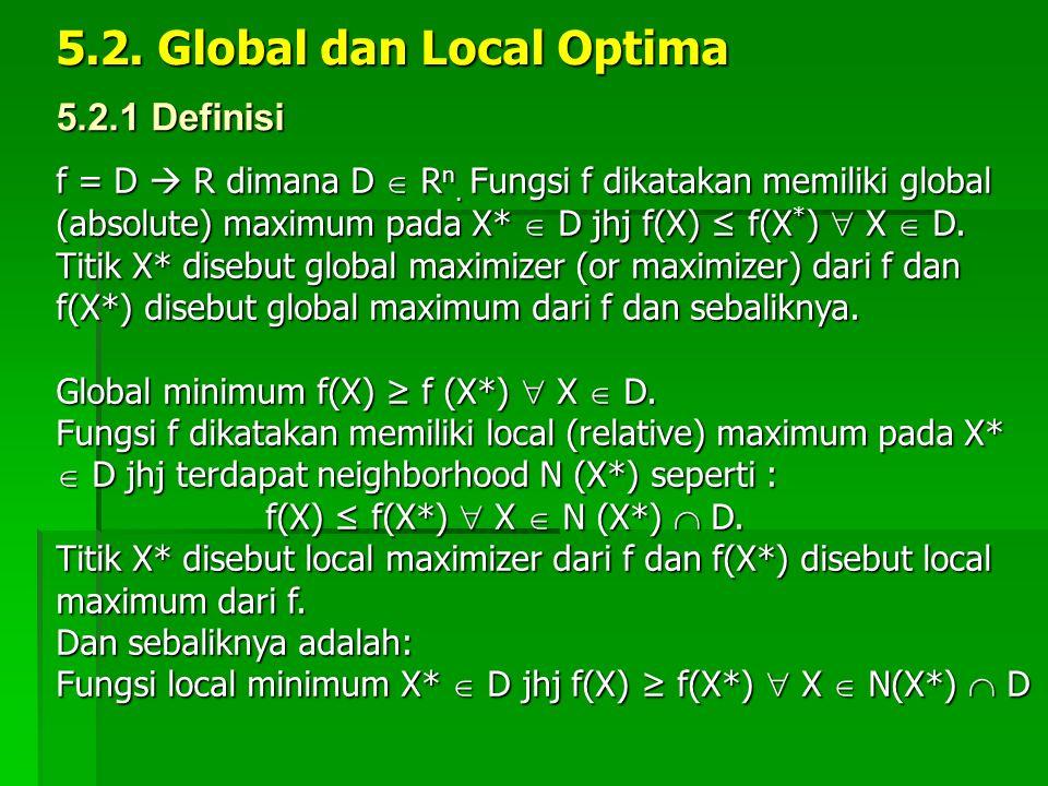 5.2. Global dan Local Optima f = D  R dimana D  R n. Fungsi f dikatakan memiliki global (absolute) maximum pada X*  D jhj f(X) ≤ f(X * )  X  D. T