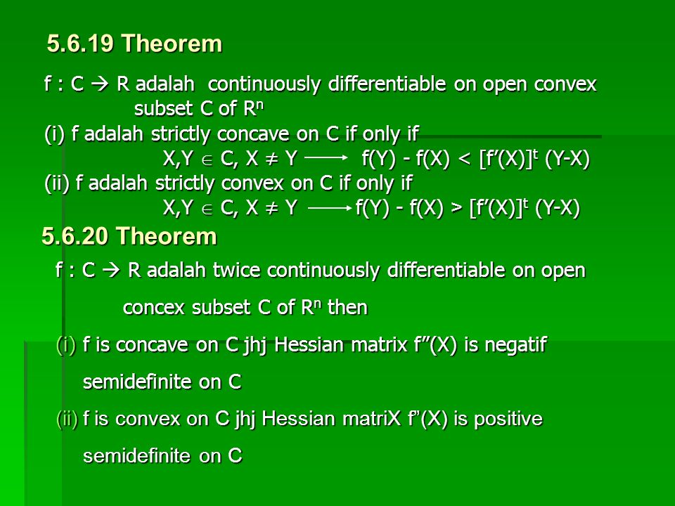 5.6.19 Theorem f : C  R adalah continuously differentiable on open convex subset C of R n subset C of R n (i)f adalah strictly concave on C if only i