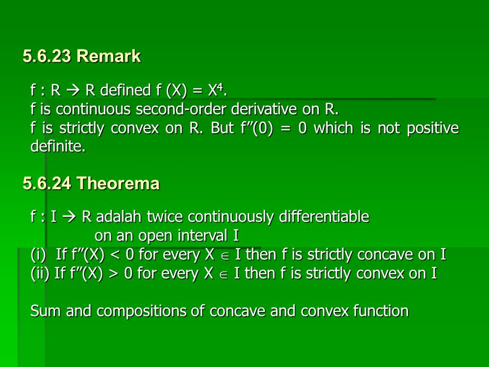 """f : R  R defined f (X) = X 4. f is continuous second-order derivative on R. f is strictly convex on R. But f""""(0) = 0 which is not positive definite."""