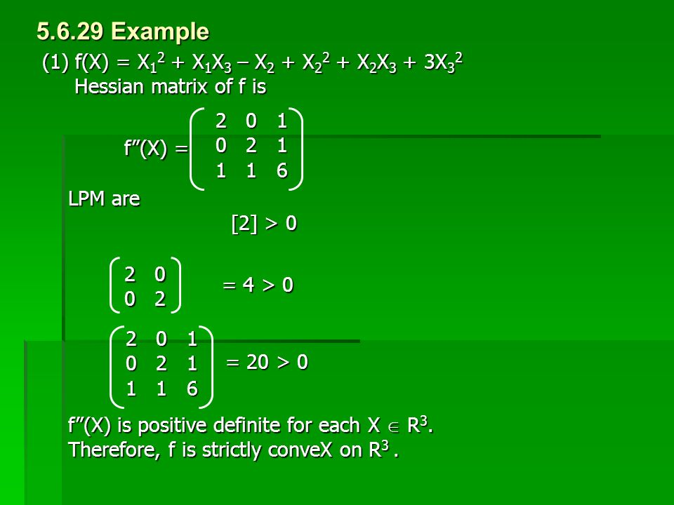"(1) f(X) = X 1 2 + X 1 X 3 – X 2 + X 2 2 + X 2 X 3 + 3X 3 2 Hessian matrix of f is Hessian matrix of f is 5.6.29 Example 2 0 1 0 2 1 1 1 6 f""(X) = LPM"