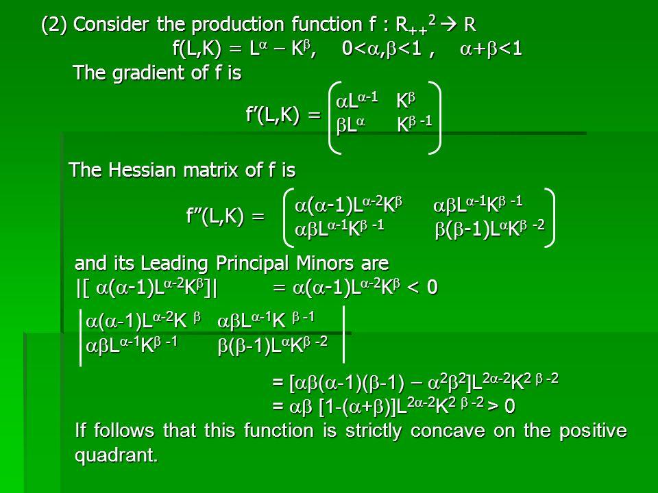 (2) Consider the production function f : R ++ 2  R f(L,K) = L  – K , 0< ,  <1,  +  <1 f(L,K) = L  – K , 0< ,  <1,  +  <1 The gradient of