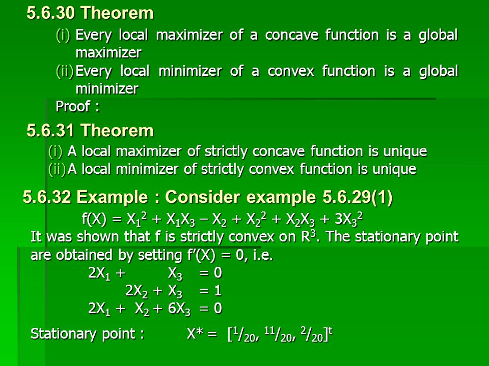 (i)Every local maximizer of a concave function is a global maximizer (ii)Every local minimizer of a convex function is a global minimizer Proof : 5.6.