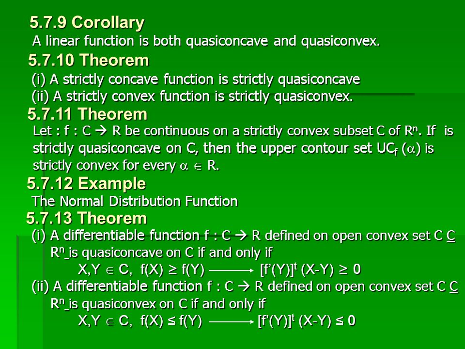 A linear function is both quasiconcave and quasiconvex. 5.7.9 Corollary 5.7.12 Example 5.7.13 Theorem 5.7.11 Theorem 5.7.10 Theorem (i) A strictly con